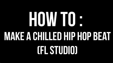 how to make hip hop how to make a chill hip hop beat fl studio youtube
