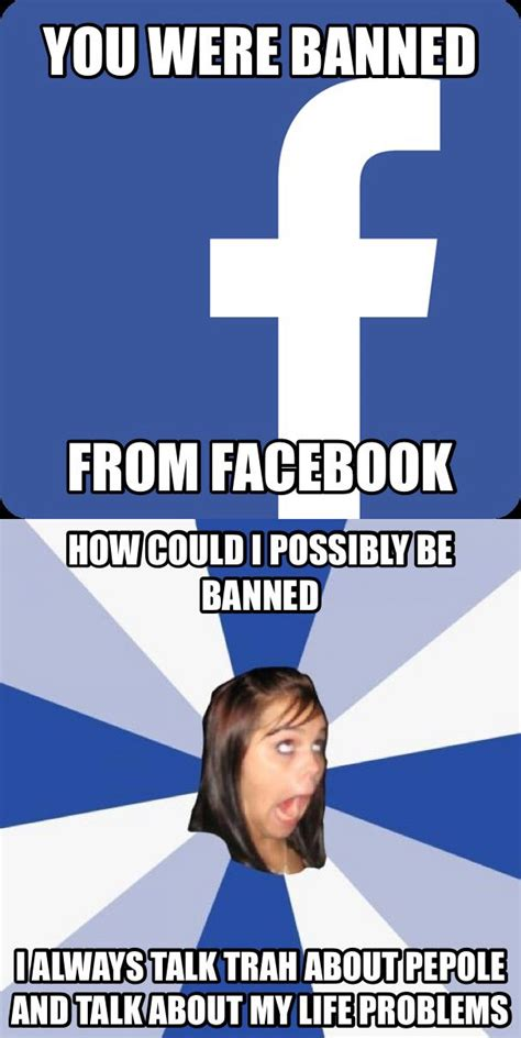 How To Make Facebook Memes - your banned cause your a annoying facebook girl meme