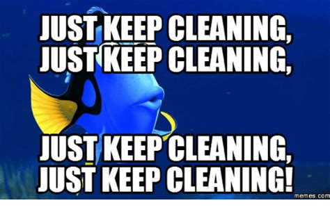 Cleaning Meme - just keepcleaning just keep cleaning just keep cleaning