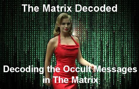 matrix illuminati the matrix decoded decoding the occult messages in the