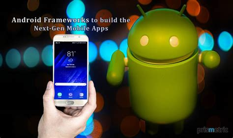 android builds top 7 android frameworks to build the next mobile apps prismetric