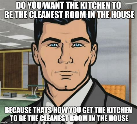 Memes Kleen Kitchen - when my wife tells me she gets wet whenever i clean the