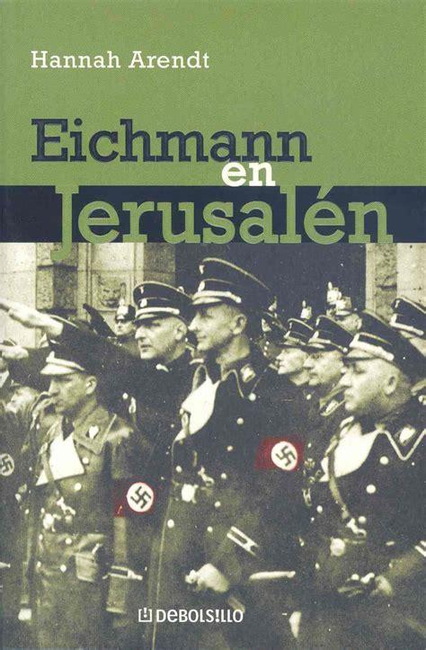 cuaderno de retales libro eichmann en jerusal 233 n de hannah arendt