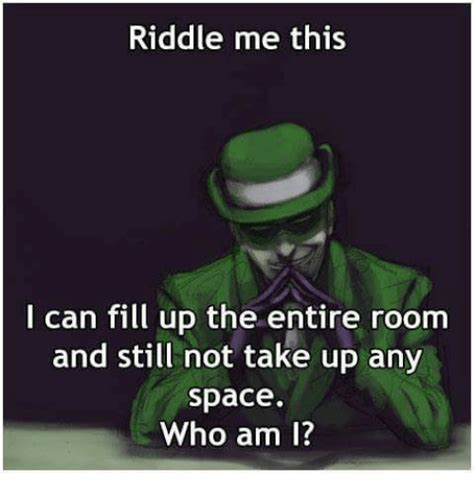 what can fill a room but takes no space riddle me this i can fill up the entire room and still not take up any space who am i meme on