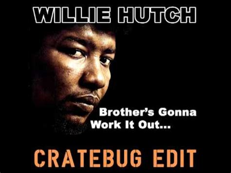 Brothers Gonna Work It Out Willie Hutch s gonna work it out willie hutch cratebug edit