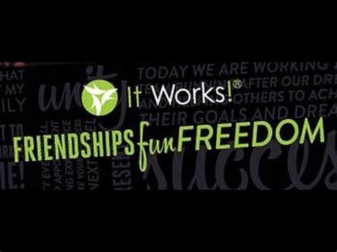 It Works it works friendship freedom