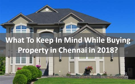 buying house in chennai what to keep in mind while buying property in chennai in 2018