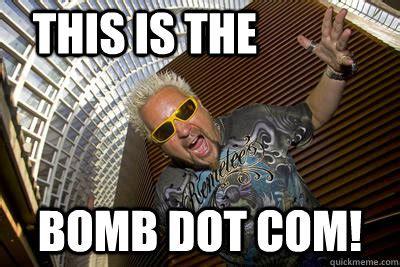 Bomb Meme - this is the bomb dot com fieri bomb dot com quickmeme