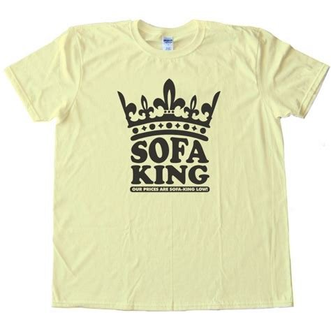 Sofa King Low Sofa King Our Prices Are Sofa King Low Shirt