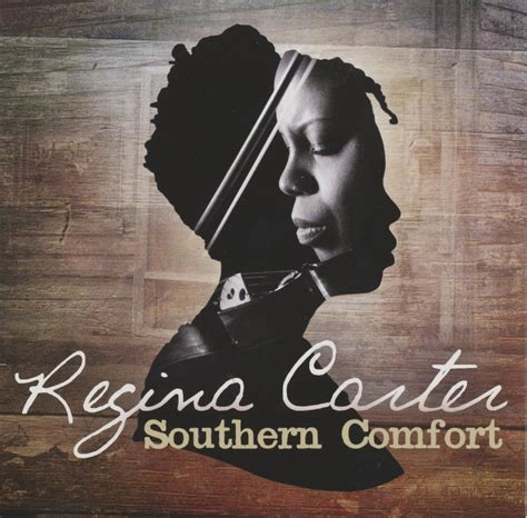 southern comfort musical regina carter southern comfort 2014 masterworks