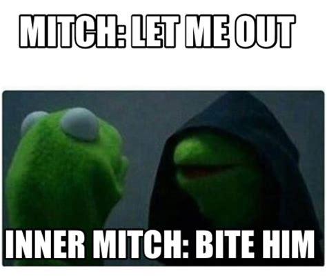 Bite Me Meme - meme creator mitch let me out inner mitch bite him