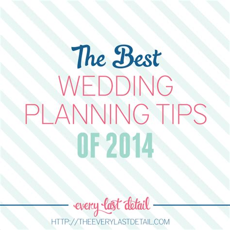 the best wedding planner the best wedding planning tips of 2014 every last detail