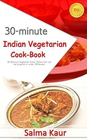 30 minutes indian vegetarian cook book 30 delicious
