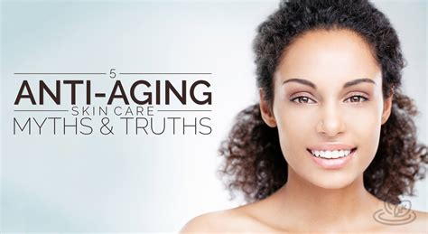Four Skin Care Myths by 5 Anti Aging Skin Care Myths And Truths