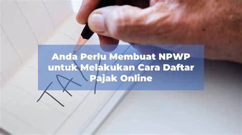 membuat npwp kpp anda perlu membuat npwp untuk melakukan cara daftar pajak