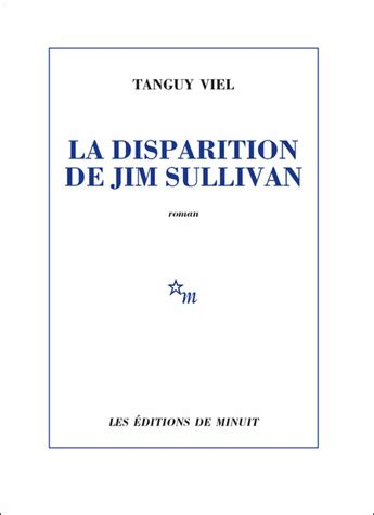 la disparition d 233 construction du roman am 233 ricain sur la disparition de jim sullivan de tanguy viel une