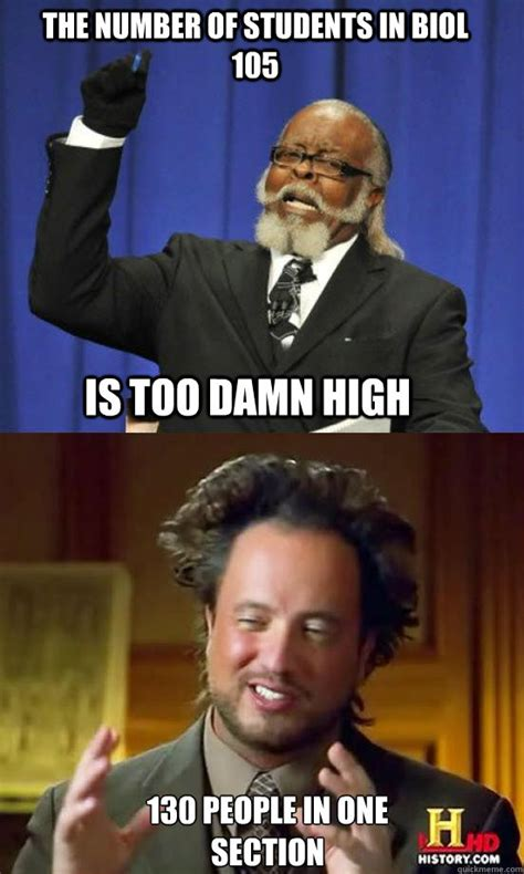 Is Too Damn High Meme - the number of students in biol 105 is too damn high 130