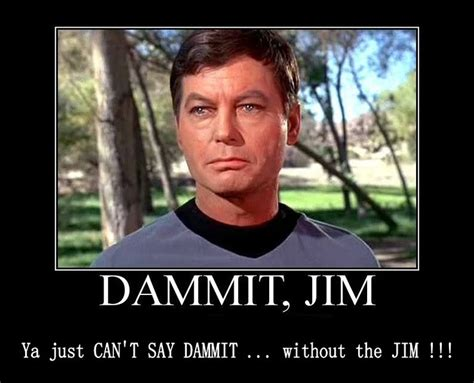 Dammit Jim Meme - dammit jim lol if you like nerds raise