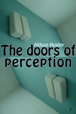 The Doors Of Perception Quotes by The Doors Of Perception Quotes Quotesgram