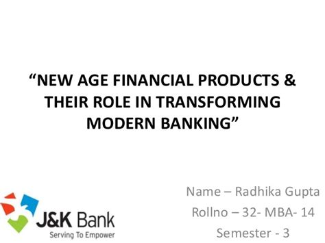 Mba Finance Roles And Responsibilities by New Age Financial Products Their In Transforming