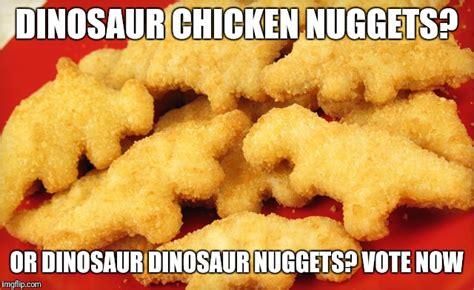 Chicken Nugget Meme - dinosaur chicken nuggets imgflip