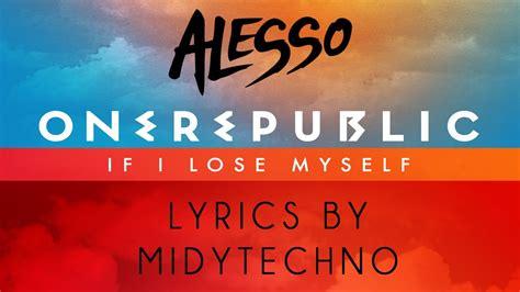 alesso vs onerepublic if i lose myself lyrics alesso vs onerepublic if i lose myself lyrics hq