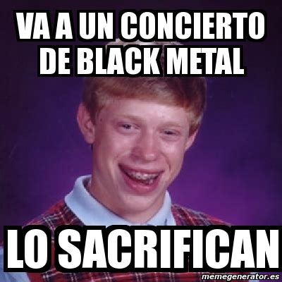 Black Metal Meme Generator - meme bad luck brian va a un concierto de black metal lo