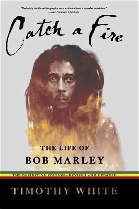 biography of bob marley book catch a fire the life of bob marley by timothy white
