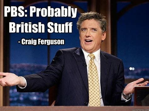 Craig Meme - pbs probably british stuff craig ferguson pbs