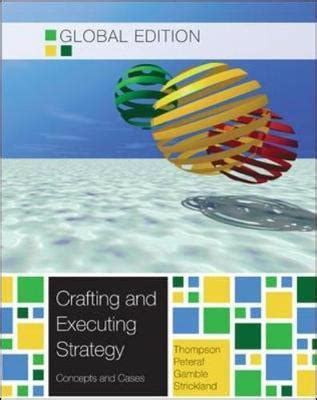 Crafting Executing Strategy crafting executing strategy the quest for competitive advantage concepts and cases arthur