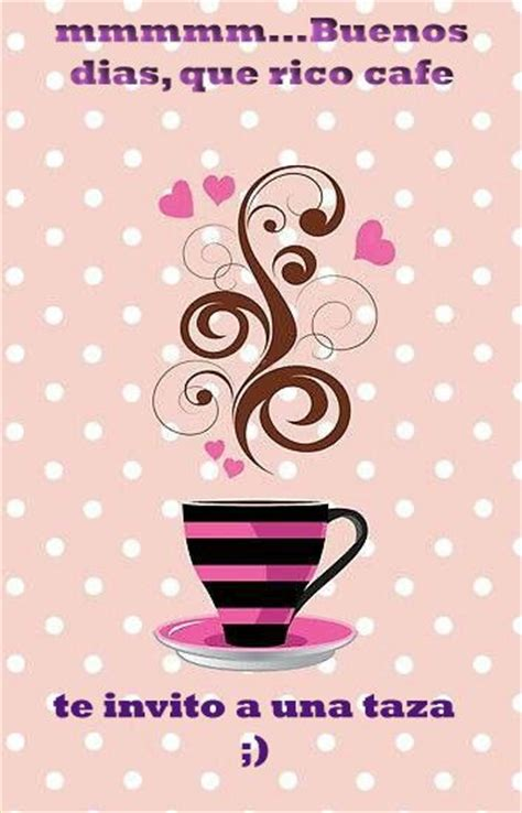 imagenes y frases lindas te invito un cafe 17 best images about buenos dias on pinterest te amo