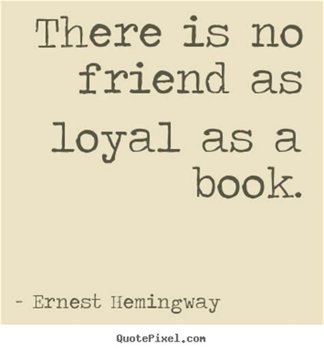 More If We Bought A Friend A Book For Your Delectation by Friendship Quote There Is No Friend As Loyal As A Book