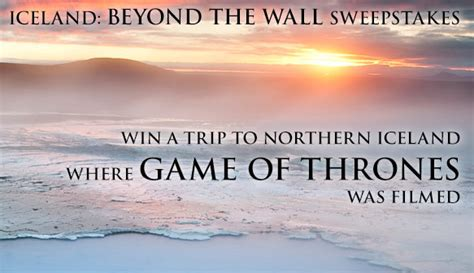 Wall Sweepstakes - dateline iceland win a game of thrones inspired trip to iceland welcome summer