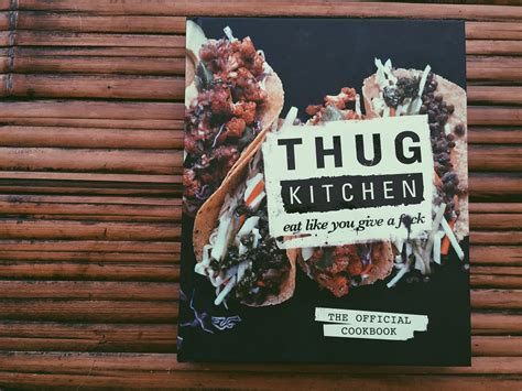 Thig Kitchen by Thug Kitchen Eat Like You Give A F Ck Eat Write Explore