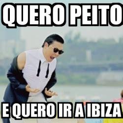 Ibiza Meme - meme gangnam style quero peito e quero ir a ibiza 16979903