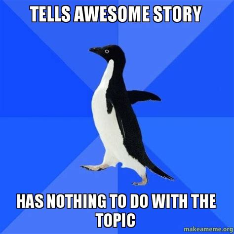 Socially Awkward Penguin Memes - tells awesome story has nothing to do with the topic