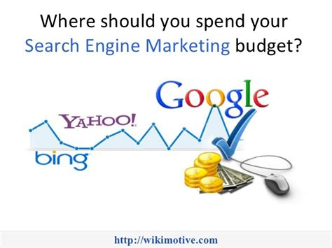 Which Search Engine Should You Where Should You Spend Your Search Engine Marketing Budget