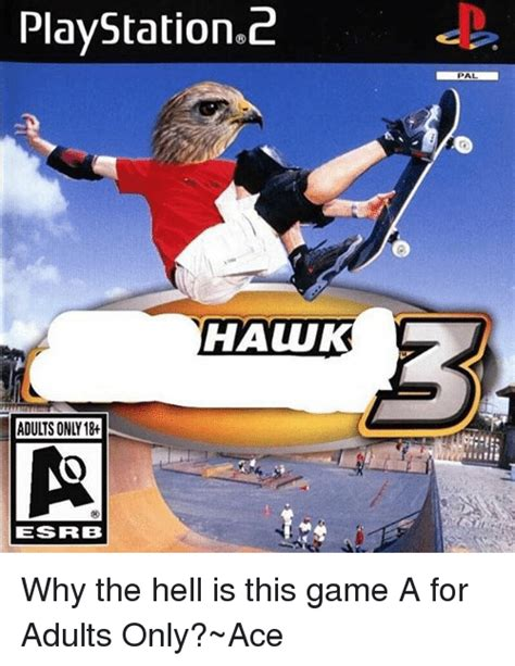 Adults Only Memes - playstation2 pal hawk hauuk esrb why the hell is this game