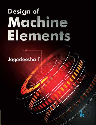 design of machine elements juvenile design of machine elements i k international publishing