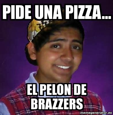 Brazzers Meme Generator - meme personalizado pide una pizza el pelon de