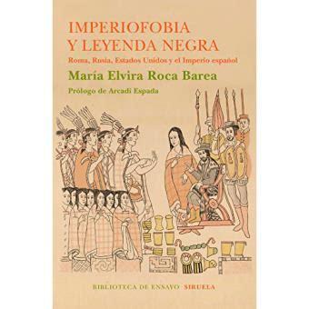 libro imperiofobia y leyenda negra imperiofobia y leyenda negra ensayo de mar 237 a elvira roca barea