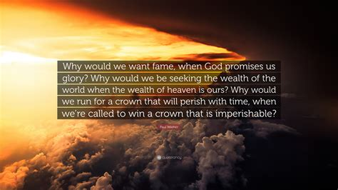 paul washer quote why would we want fame when god