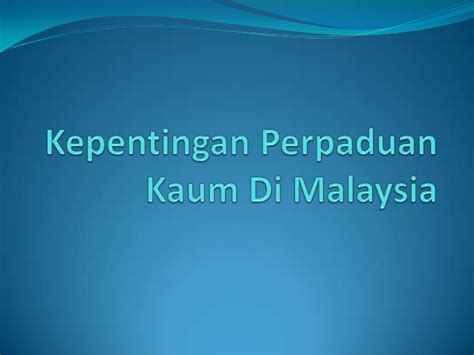 Di Malaysia kepentingan perpaduan kaum di malaysia