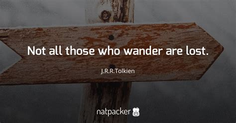 quot not all those who wander are lost quot