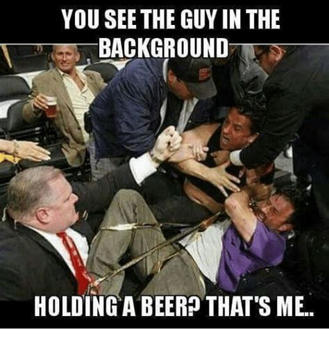 Beer Meme Guy - you see the guy in the background holding a beer that s me