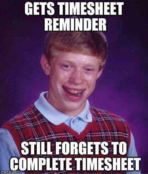 Reminder Meme - timesheet imgflip
