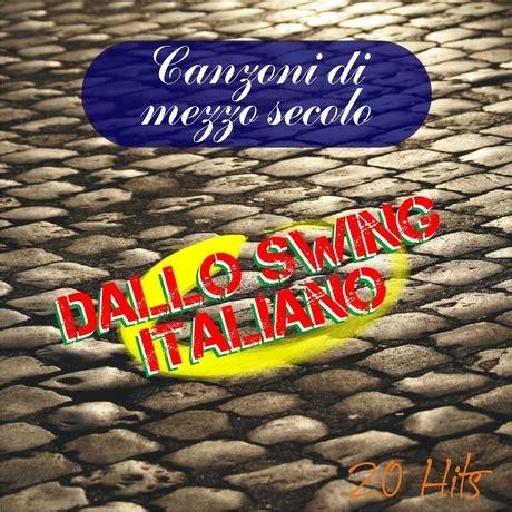 canzoni swing italiane canzoni di mezzo secolo dallo swing italiano