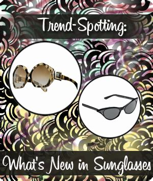 Trend Spotting What S In Trend Spotting What S New In Sunglasses
