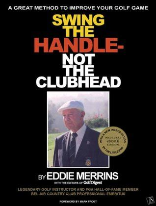 swing the clubhead swing the handle not the clubhead by eddie merrins