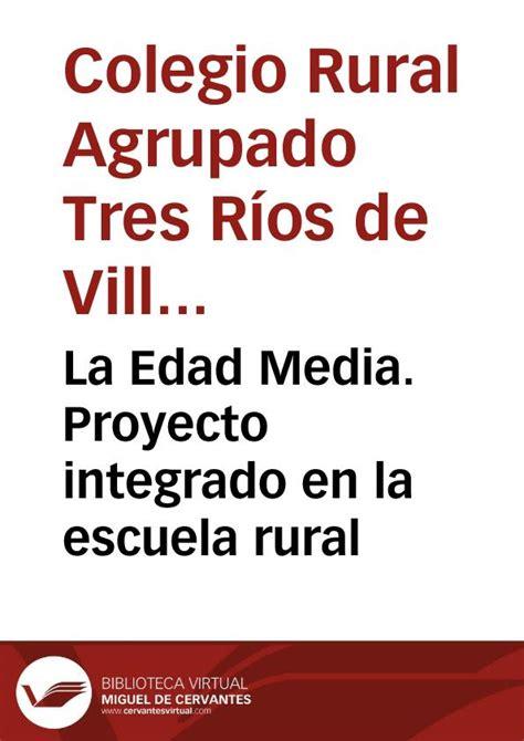 proyecto de la escuela la edad media proyecto integrado en la escuela rural
